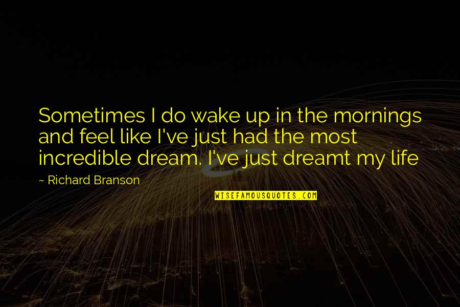 Wake Up From Your Dream Quotes By Richard Branson: Sometimes I do wake up in the mornings