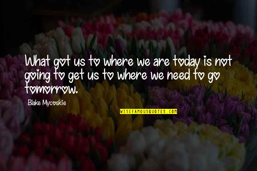 Waking Up Missing You Quotes By Blake Mycoskie: What got us to where we are today