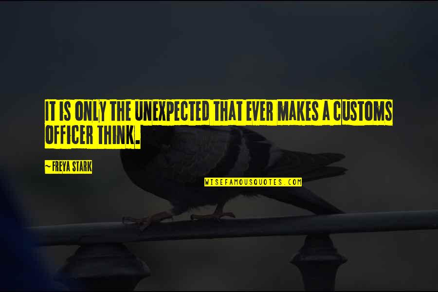 Waking Up Missing You Quotes By Freya Stark: It is only the unexpected that ever makes