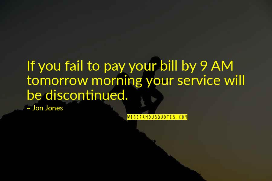 Waking Up Missing You Quotes By Jon Jones: If you fail to pay your bill by