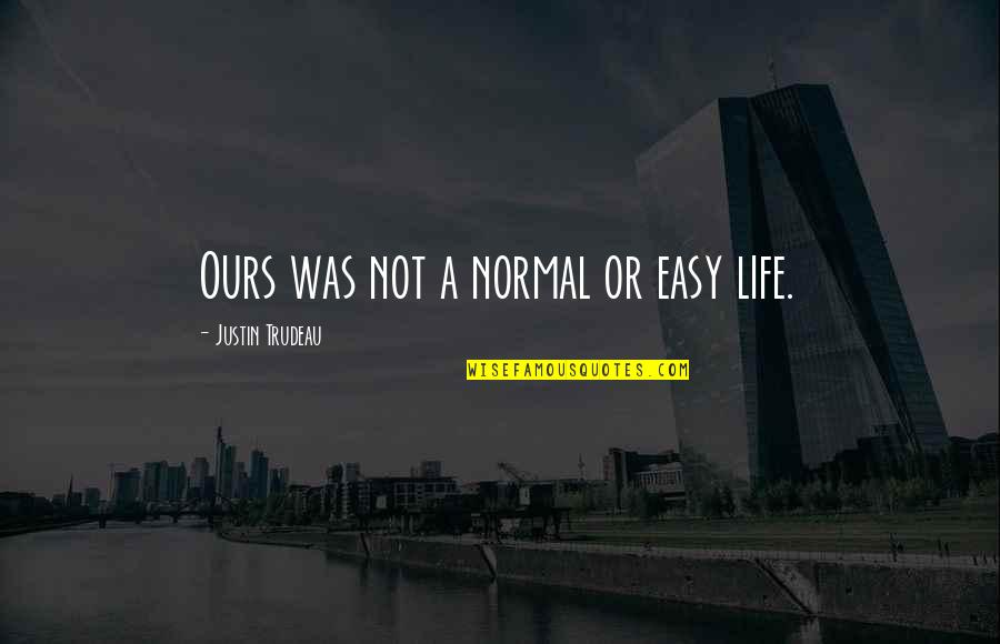 Waking Up Missing You Quotes By Justin Trudeau: Ours was not a normal or easy life.