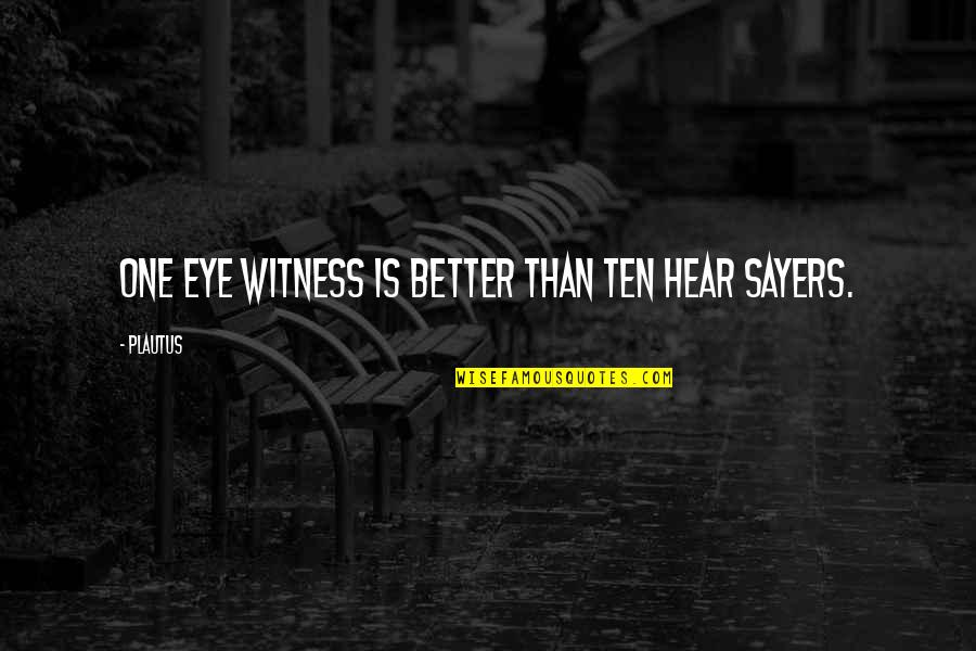 Waking Up Missing You Quotes By Plautus: One eye witness is better than ten hear