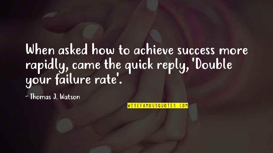 Waking Up Missing You Quotes By Thomas J. Watson: When asked how to achieve success more rapidly,
