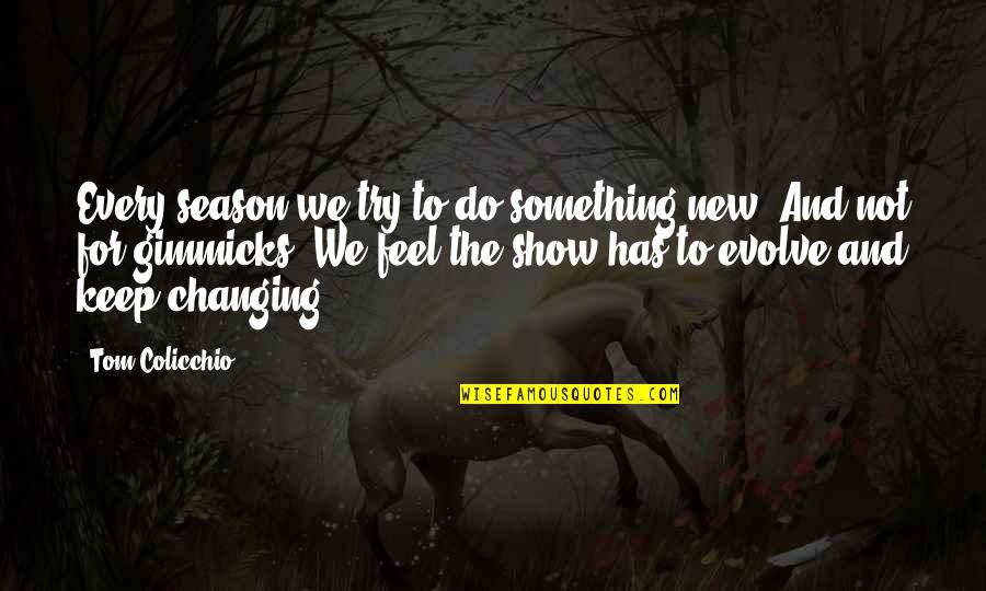 Waking Up Missing You Quotes By Tom Colicchio: Every season we try to do something new.