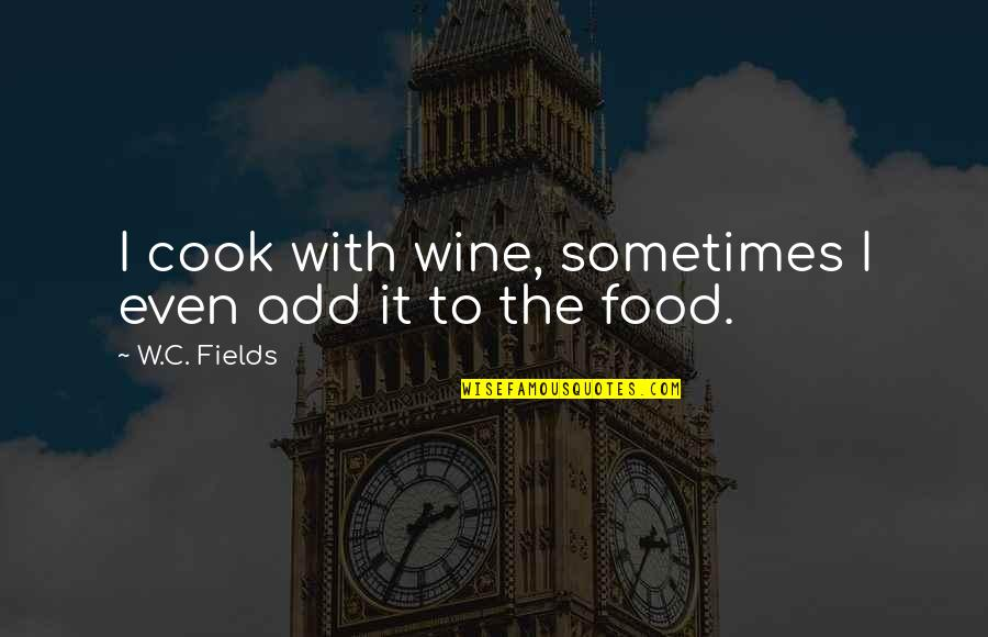 Waking Up Missing You Quotes By W.C. Fields: I cook with wine, sometimes I even add