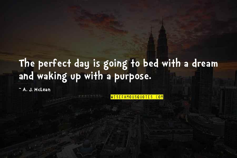 Waking Up To Quotes By A. J. McLean: The perfect day is going to bed with