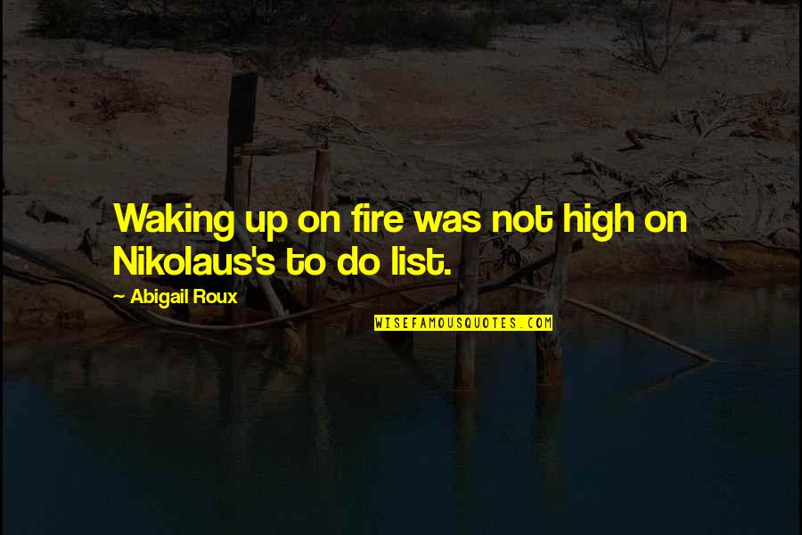 Waking Up To Quotes By Abigail Roux: Waking up on fire was not high on