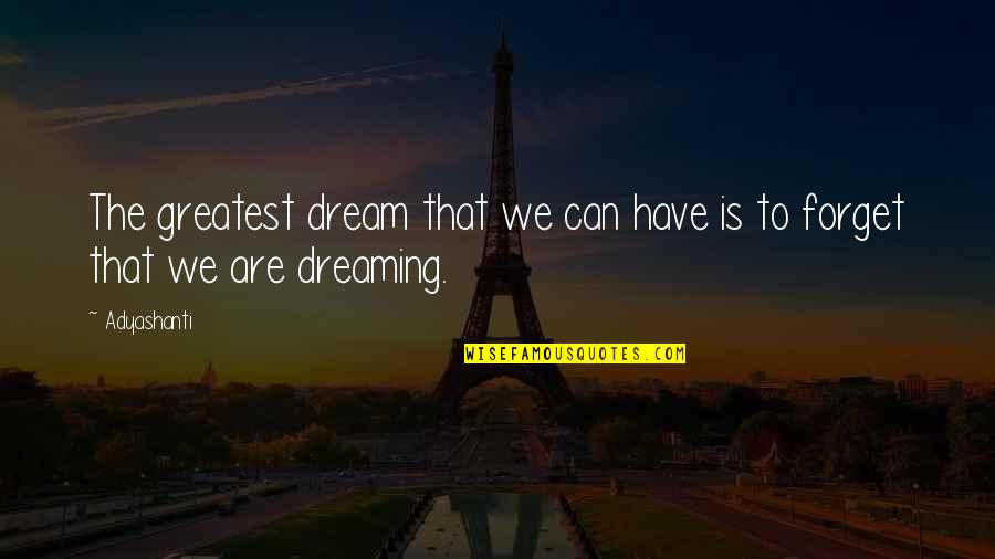 Waking Up To Quotes By Adyashanti: The greatest dream that we can have is