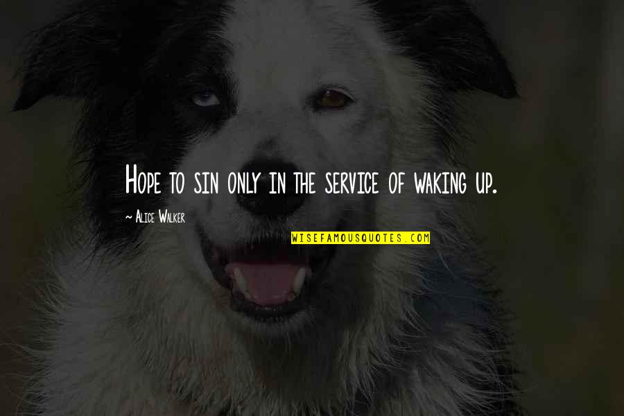 Waking Up To Quotes By Alice Walker: Hope to sin only in the service of