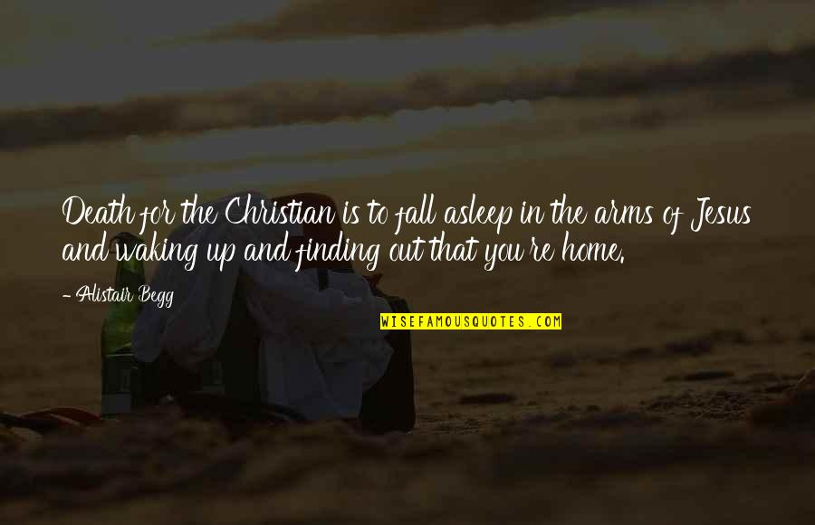 Waking Up To Quotes By Alistair Begg: Death for the Christian is to fall asleep