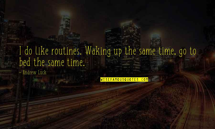 Waking Up To Quotes By Andrew Luck: I do like routines. Waking up the same
