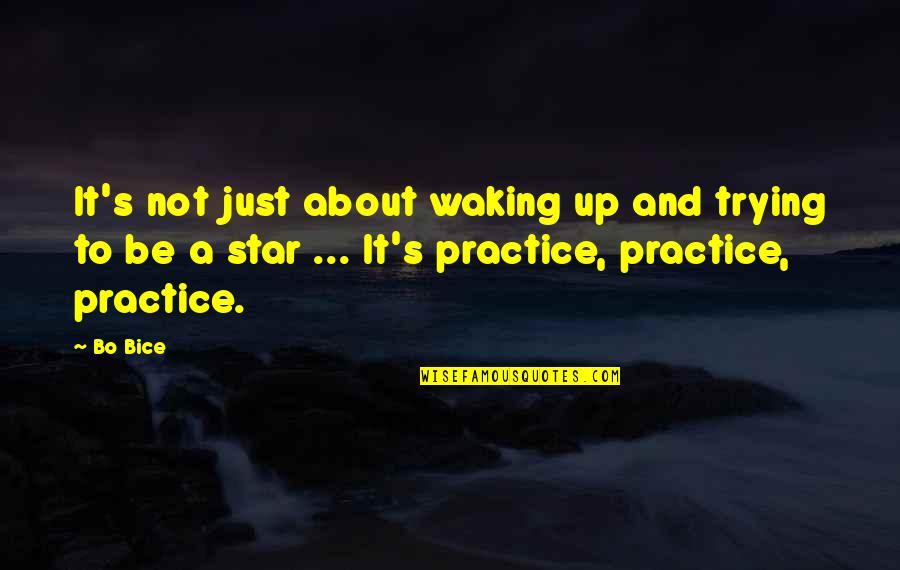 Waking Up To Quotes By Bo Bice: It's not just about waking up and trying