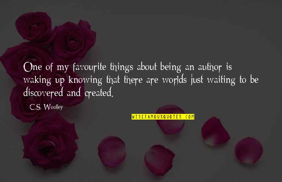 Waking Up To Quotes By C.S. Woolley: One of my favourite things about being an
