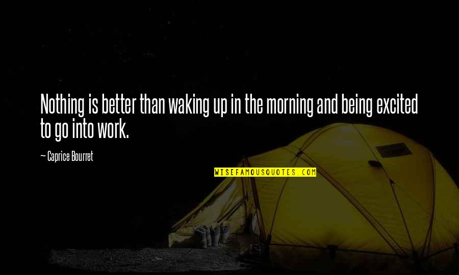 Waking Up To Quotes By Caprice Bourret: Nothing is better than waking up in the