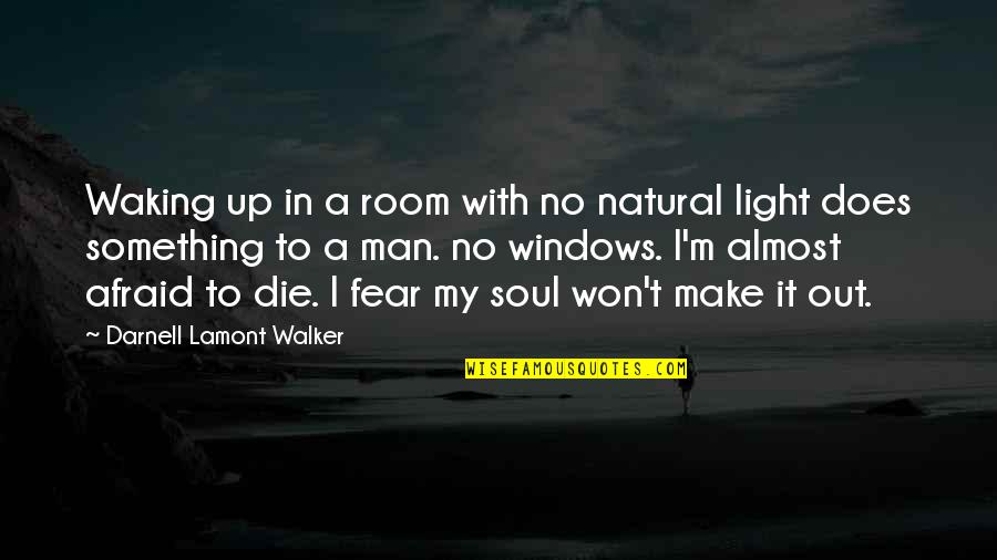 Waking Up To Quotes By Darnell Lamont Walker: Waking up in a room with no natural