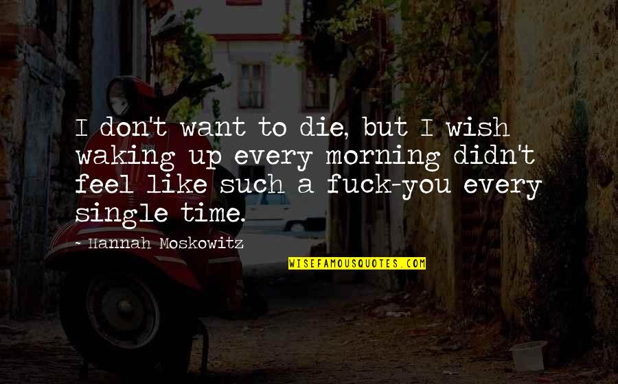 Waking Up To Quotes By Hannah Moskowitz: I don't want to die, but I wish