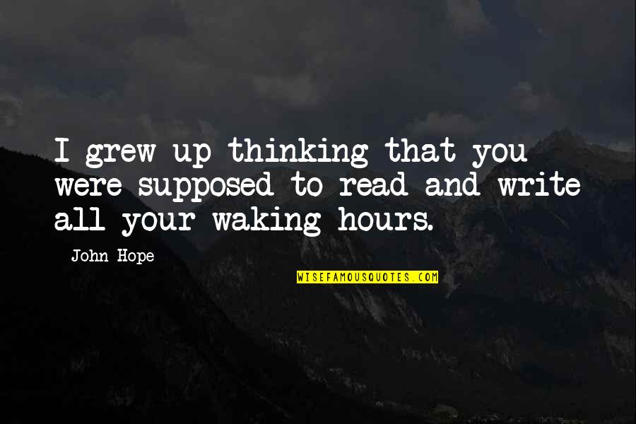 Waking Up To Quotes By John Hope: I grew up thinking that you were supposed