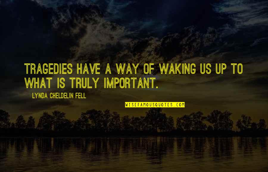 Waking Up To Quotes By Lynda Cheldelin Fell: Tragedies have a way of waking us up