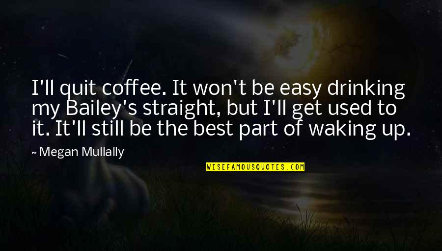 Waking Up To Quotes By Megan Mullally: I'll quit coffee. It won't be easy drinking