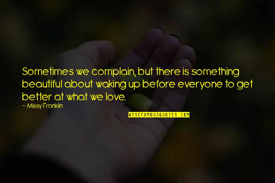 Waking Up To Quotes By Missy Franklin: Sometimes we complain, but there is something beautiful