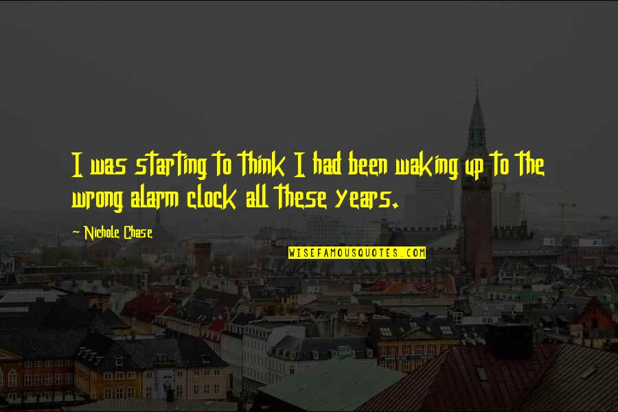 Waking Up To Quotes By Nichole Chase: I was starting to think I had been