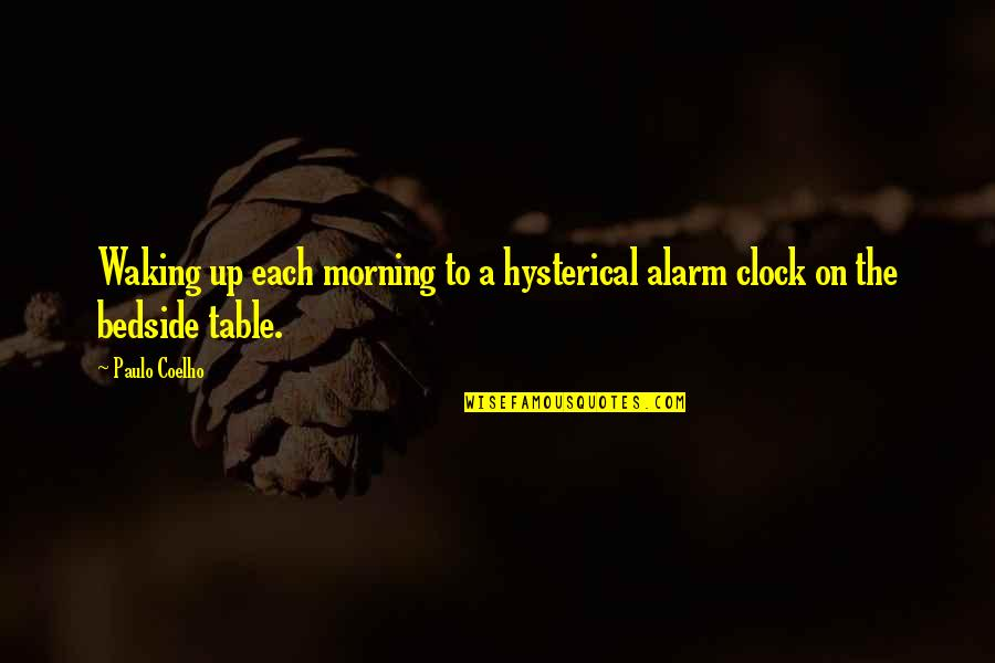 Waking Up To Quotes By Paulo Coelho: Waking up each morning to a hysterical alarm