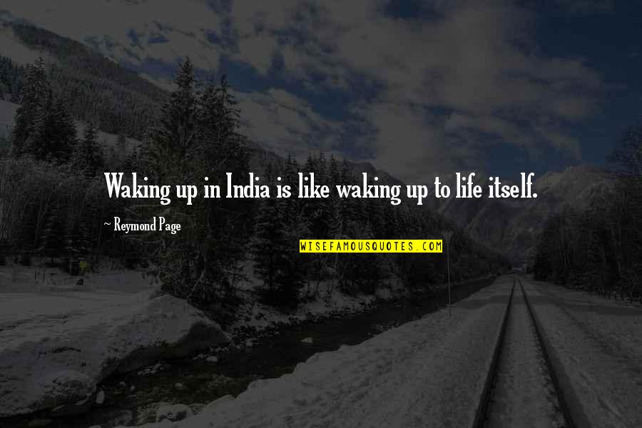 Waking Up To Quotes By Reymond Page: Waking up in India is like waking up