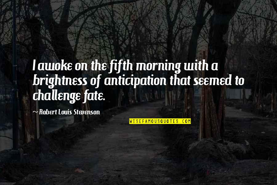Waking Up To Quotes By Robert Louis Stevenson: I awoke on the fifth morning with a
