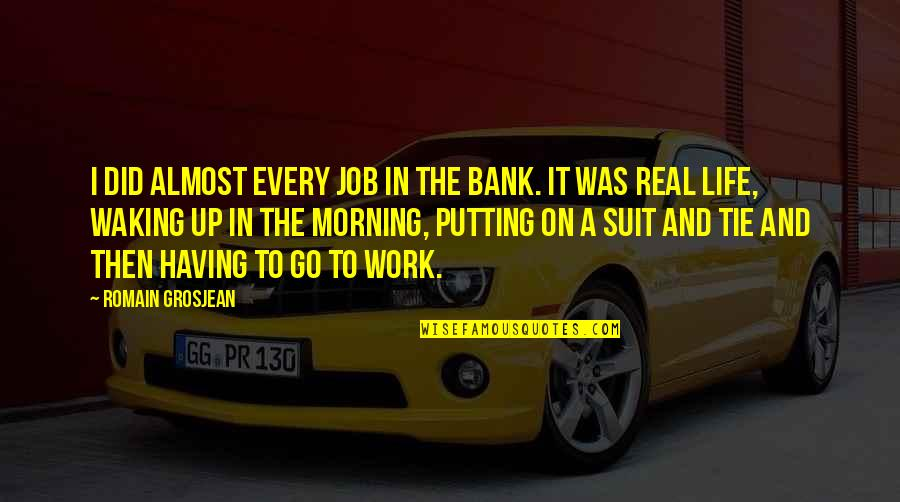 Waking Up To Quotes By Romain Grosjean: I did almost every job in the bank.
