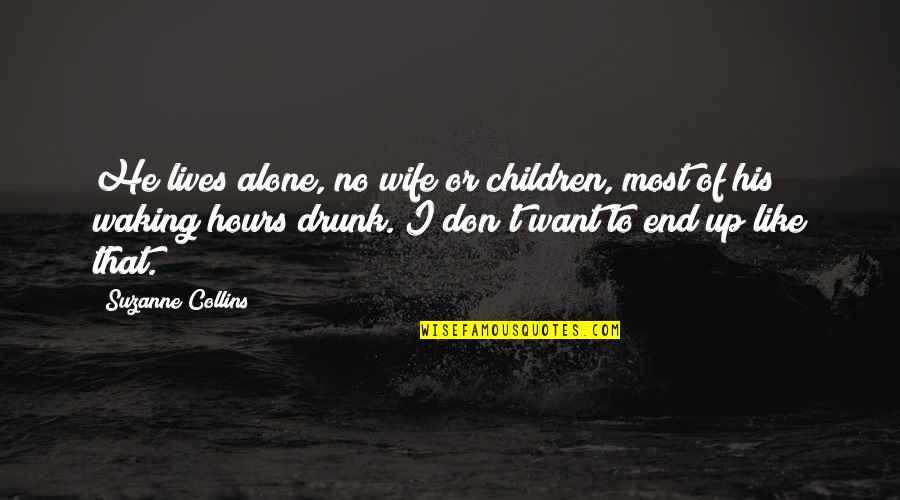 Waking Up To Quotes By Suzanne Collins: He lives alone, no wife or children, most