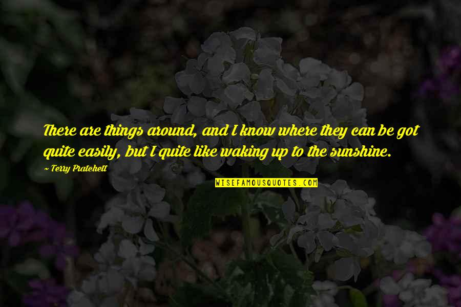 Waking Up To Quotes By Terry Pratchett: There are things around, and I know where