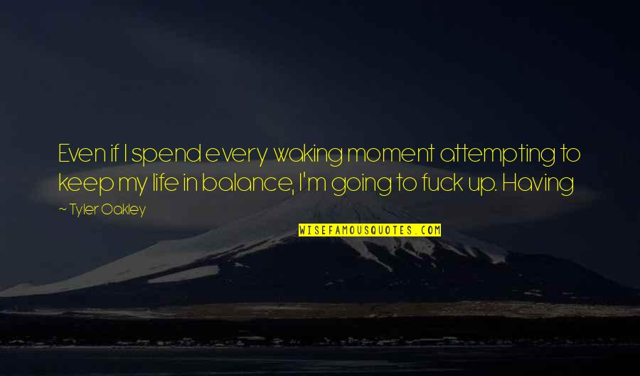 Waking Up To Quotes By Tyler Oakley: Even if I spend every waking moment attempting