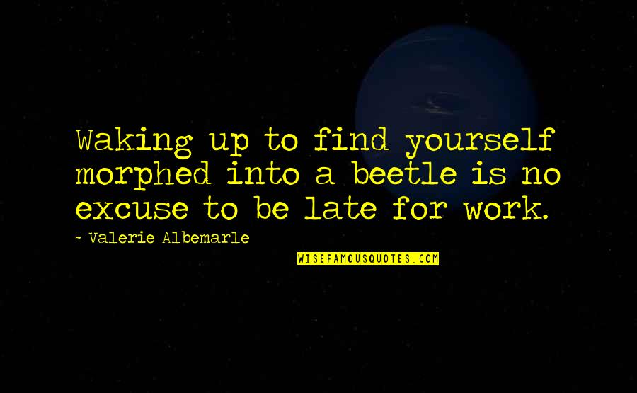 Waking Up To Quotes By Valerie Albemarle: Waking up to find yourself morphed into a