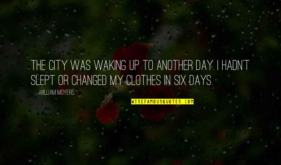 Waking Up To Quotes By William Moyers: The city was waking up to another day.
