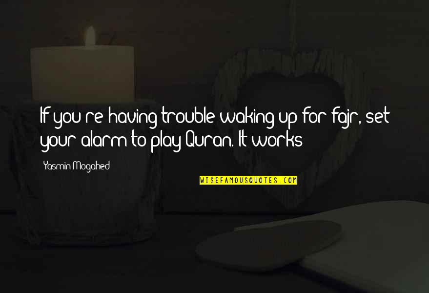 Waking Up To Quotes By Yasmin Mogahed: If you're having trouble waking up for fajr,
