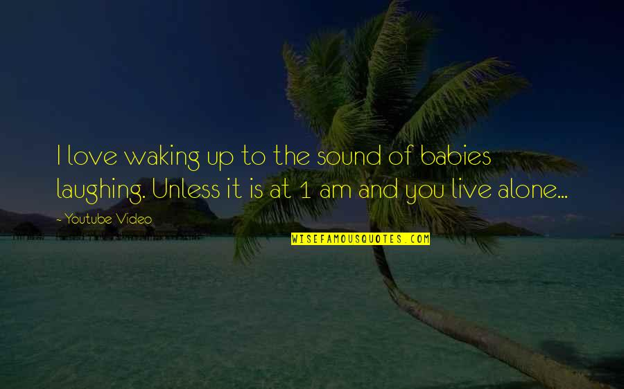Waking Up To Quotes By Youtube Video: I love waking up to the sound of