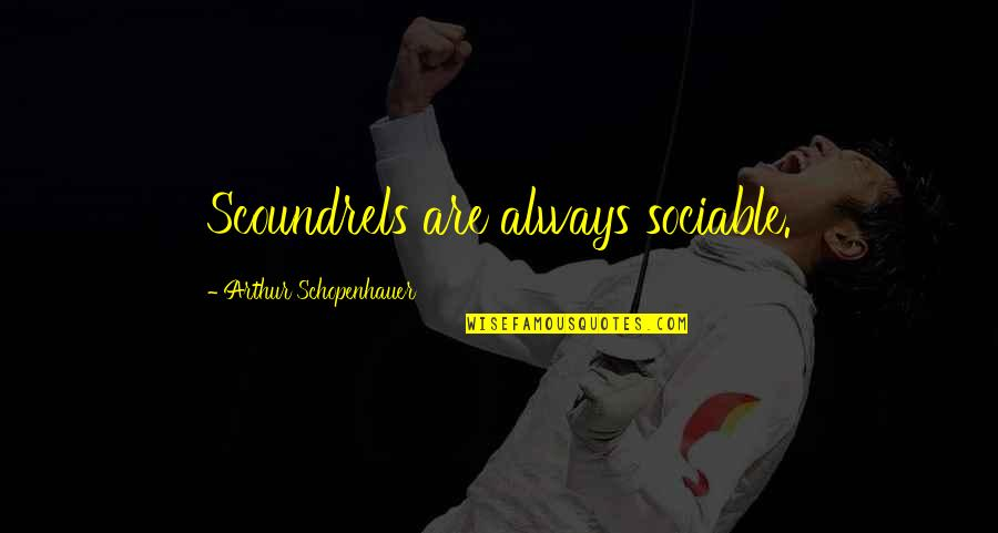 Wakings Quotes By Arthur Schopenhauer: Scoundrels are always sociable.