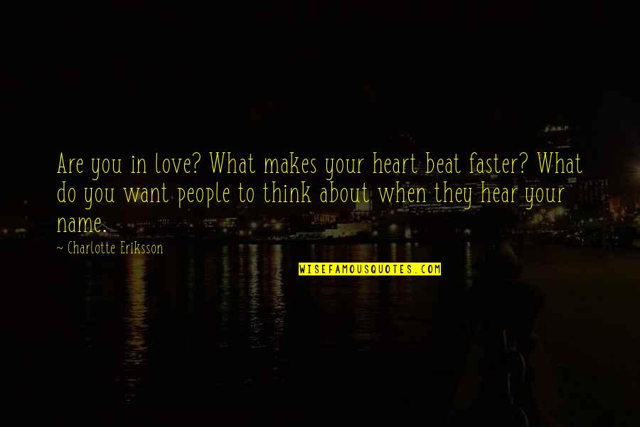 Wakings Quotes By Charlotte Eriksson: Are you in love? What makes your heart