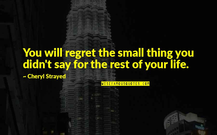 Wakings Quotes By Cheryl Strayed: You will regret the small thing you didn't
