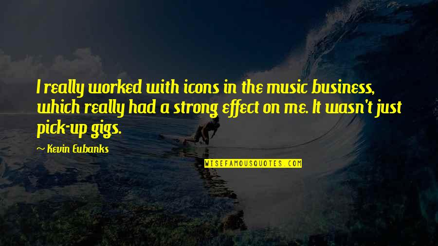 Wakings Quotes By Kevin Eubanks: I really worked with icons in the music