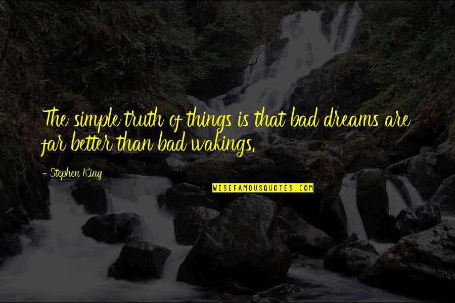 Wakings Quotes By Stephen King: The simple truth of things is that bad