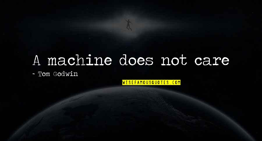 Wakings Quotes By Tom Godwin: A machine does not care