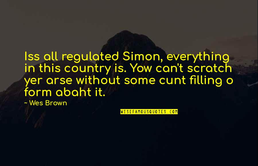 Wakings Quotes By Wes Brown: Iss all regulated Simon, everything in this country