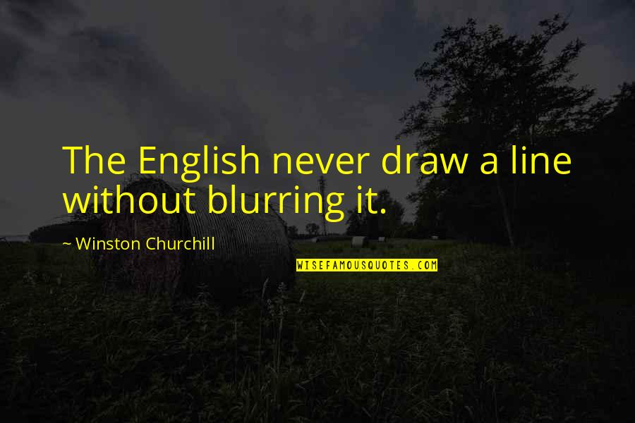 Wakings Quotes By Winston Churchill: The English never draw a line without blurring