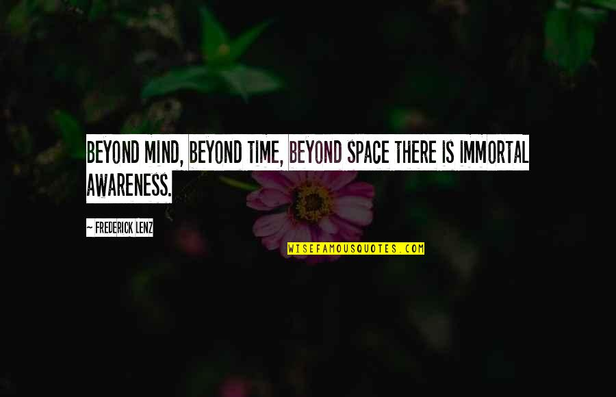 Wala Akong Pakialam Sa Sasabihin Ng Iba Quotes By Frederick Lenz: Beyond mind, beyond time, beyond space there is