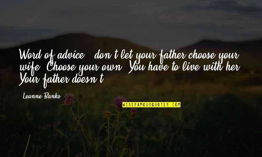 Wala Akong Pakialam Sa Sasabihin Ng Iba Quotes By Leanne Banks: Word of advice - don't let your father
