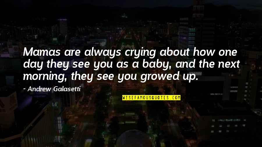 Walang Katulad Quotes By Andrew Galasetti: Mamas are always crying about how one day