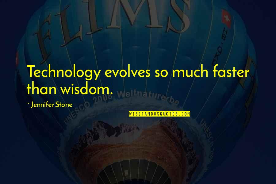Walang Katulad Quotes By Jennifer Stone: Technology evolves so much faster than wisdom.