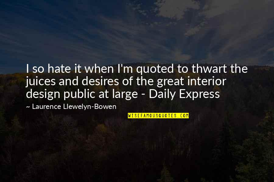 Walang Katulad Quotes By Laurence Llewelyn-Bowen: I so hate it when I'm quoted to