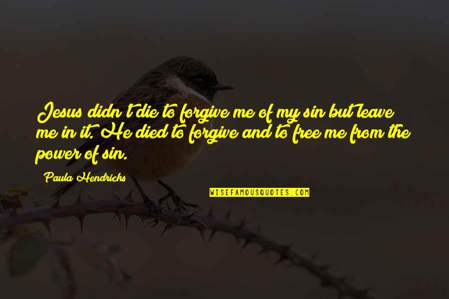 Walang Kwentang Magulang Quotes By Paula Hendricks: Jesus didn't die to forgive me of my